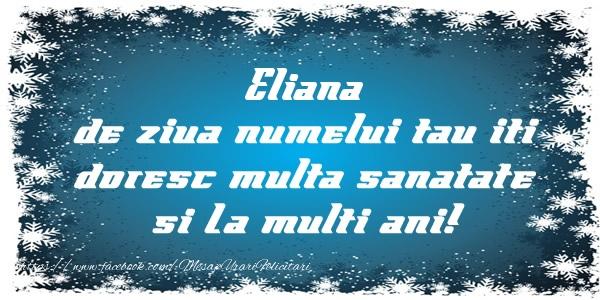 Felicitari de la multi ani | Eliana de ziua numelui tau iti doresc multa sanatate si La multi ani!