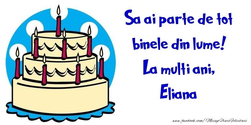 Felicitari de la multi ani | Sa ai parte de tot binele din lume! La multi ani, Eliana