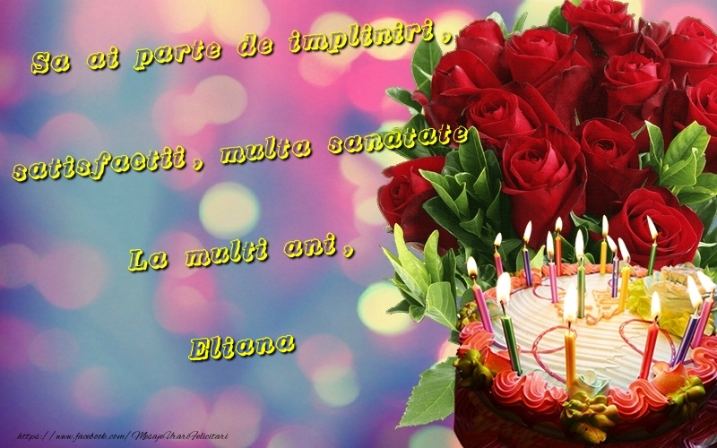 Felicitari de la multi ani | Sa ai parte de impliniri, satisfactii, multa sanatate La multi ani, Eliana