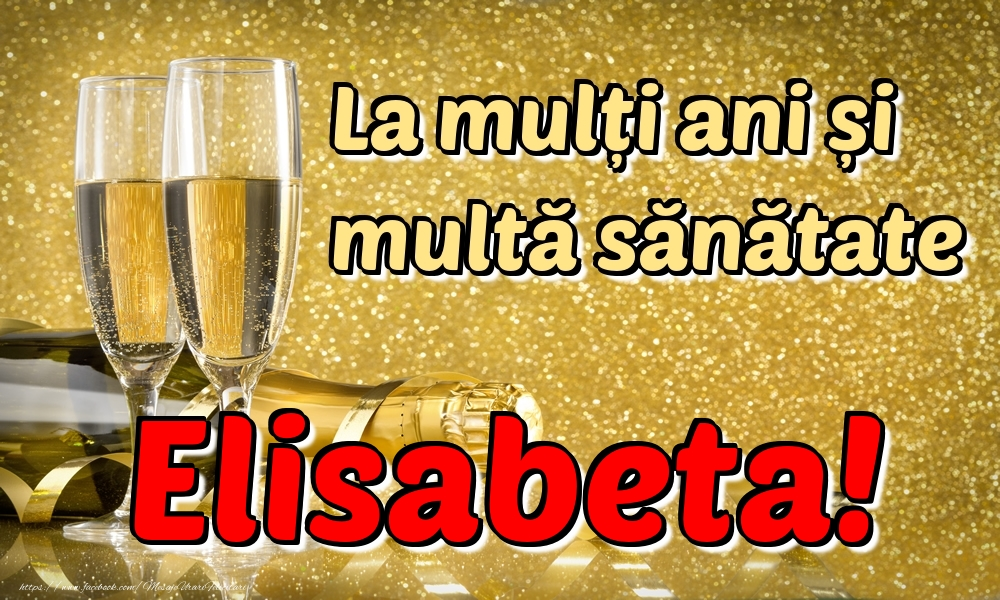 Felicitari de la multi ani | La mulți ani multă sănătate Elisabeta!