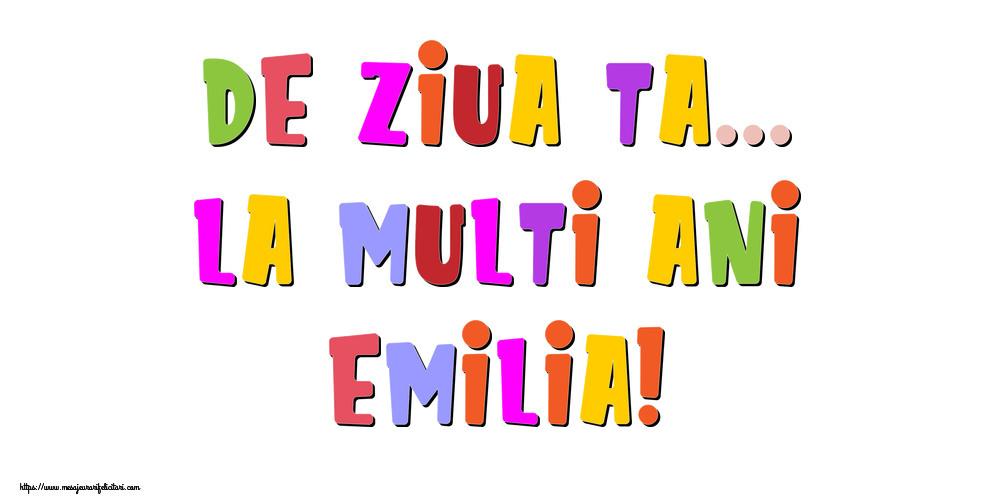 Felicitari de la multi ani | De ziua ta... La multi ani, Emilia!