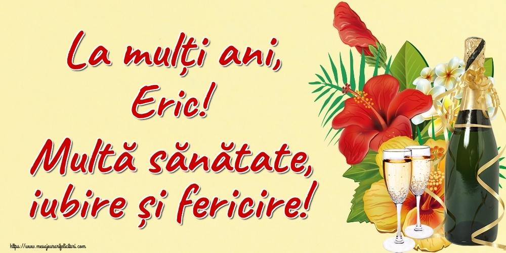 Felicitari de la multi ani   La mulți ani, Eric! Multă sănătate, iubire și fericire!