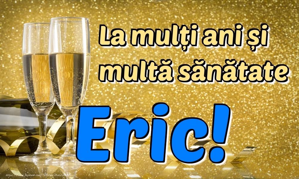 Felicitari de la multi ani   La mulți ani multă sănătate Eric!
