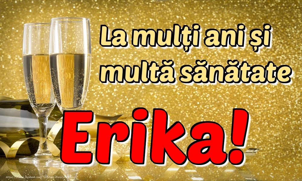 Felicitari de la multi ani   La mulți ani multă sănătate Erika!