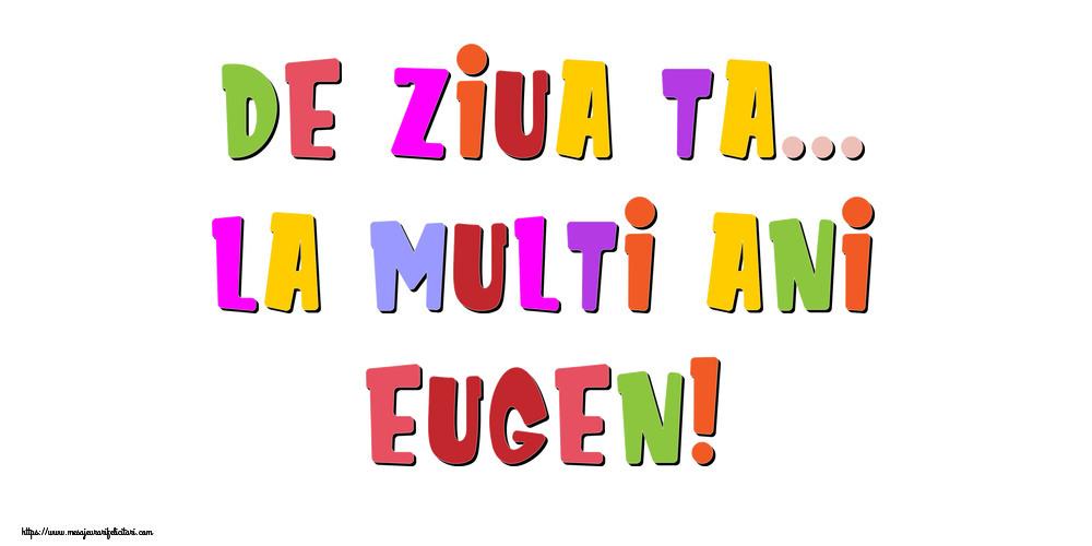 Felicitari de la multi ani | De ziua ta... La multi ani, Eugen!