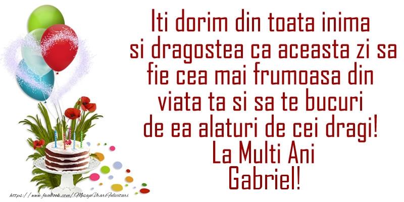Felicitari de la multi ani   Iti dorim din toata inima si dragostea ca aceasta zi sa fie cea mai frumoasa din viata ta ... La Multi Ani Gabriel!