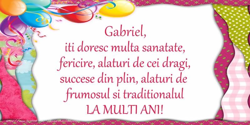Felicitari de la multi ani | Gabriel iti doresc multa sanatate, fericire, alaturi de cei dragi, succese din plin, alaturi de frumosul si traditionalul LA MULTI ANI!