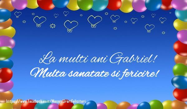 Felicitari de la multi ani   La multi ani Gabriel! Multa sanatate si fericire!