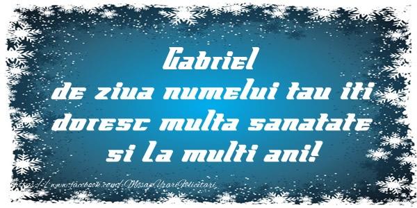 Felicitari de la multi ani | Gabriel de ziua numelui tau iti doresc multa sanatate si La multi ani!