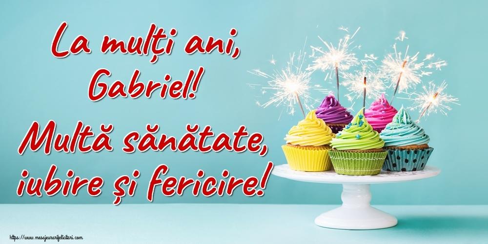 Felicitari de la multi ani | La mulți ani, Gabriel! Multă sănătate, iubire și fericire!