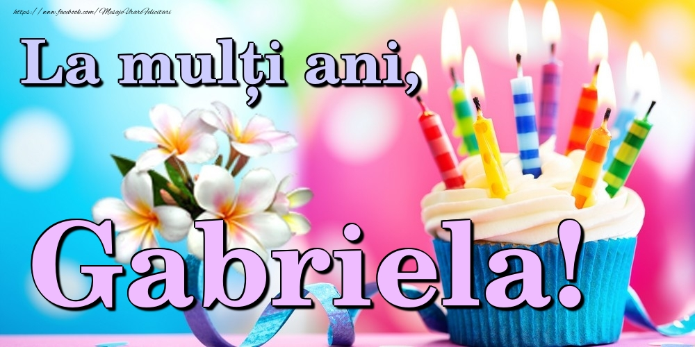 Felicitari de la multi ani   La mulți ani, Gabriela!