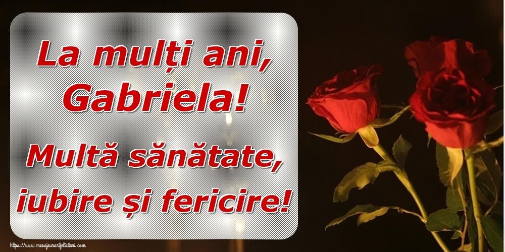 Felicitari de la multi ani   La mulți ani, Gabriela! Multă sănătate, iubire și fericire!