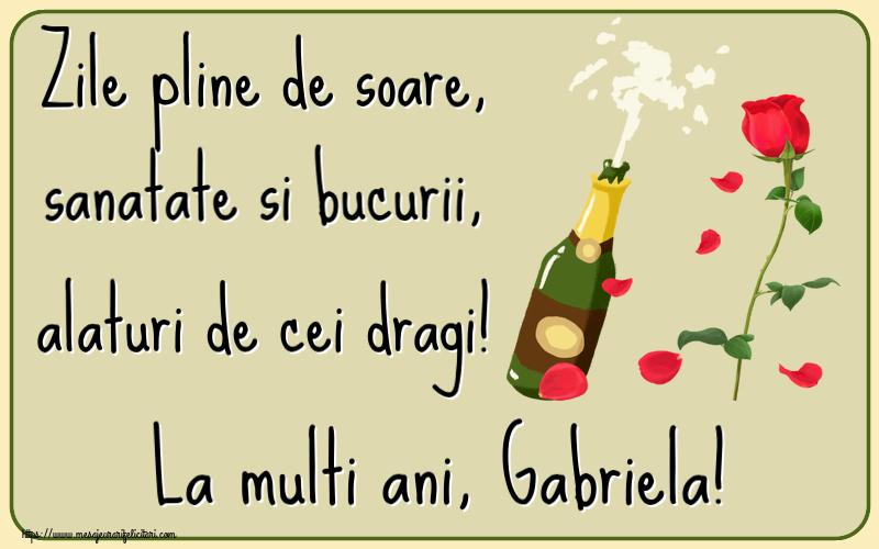 Felicitari de la multi ani   Zile pline de soare, sanatate si bucurii, alaturi de cei dragi! La multi ani, Gabriela!