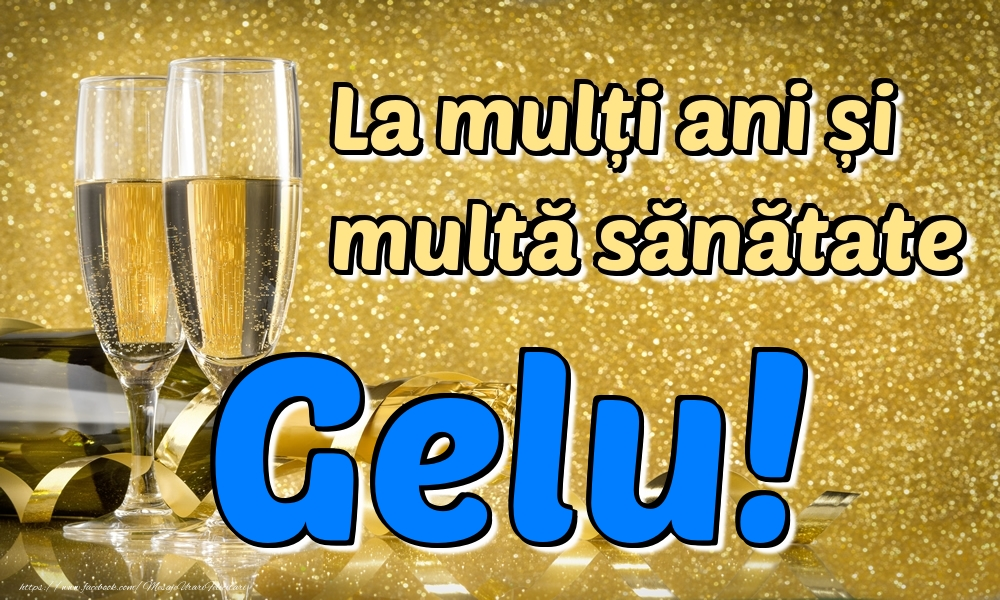 Felicitari de la multi ani | La mulți ani multă sănătate Gelu!