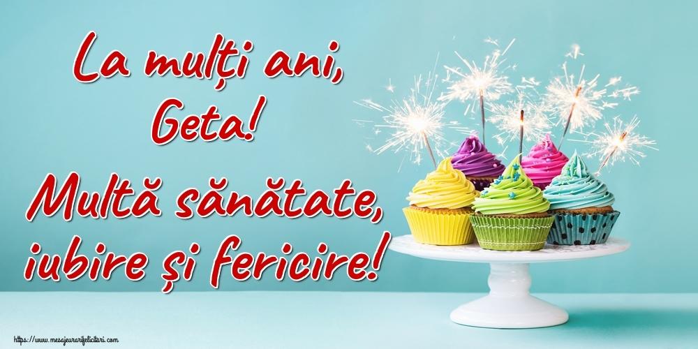 Felicitari de la multi ani | La mulți ani, Geta! Multă sănătate, iubire și fericire!