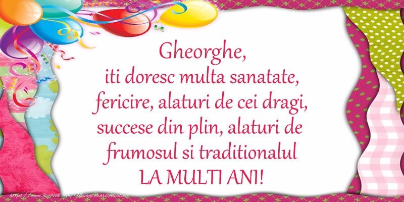 Felicitari de la multi ani | Gheorghe iti doresc multa sanatate, fericire, alaturi de cei dragi, succese din plin, alaturi de frumosul si traditionalul LA MULTI ANI!
