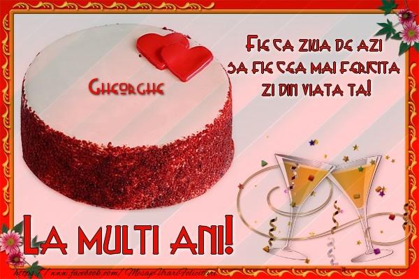 Felicitari de la multi ani   La multi ani, Gheorghe! Fie ca ziua de azi sa fie cea mai fericita  zi din viata ta!