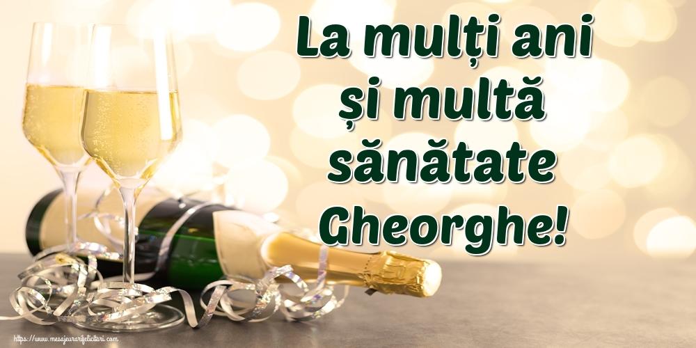 Felicitari de la multi ani   La mulți ani și multă sănătate Gheorghe!
