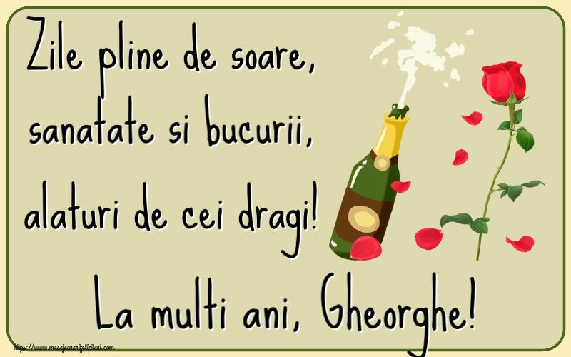 Felicitari de la multi ani   Zile pline de soare, sanatate si bucurii, alaturi de cei dragi! La multi ani, Gheorghe!