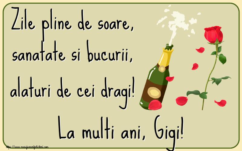 Felicitari de la multi ani   Zile pline de soare, sanatate si bucurii, alaturi de cei dragi! La multi ani, Gigi!