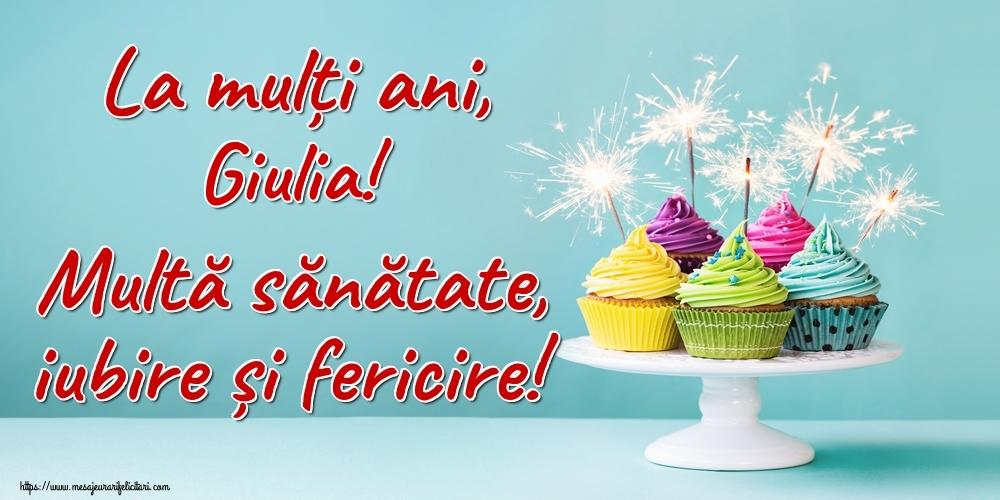 Felicitari de la multi ani   La mulți ani, Giulia! Multă sănătate, iubire și fericire!