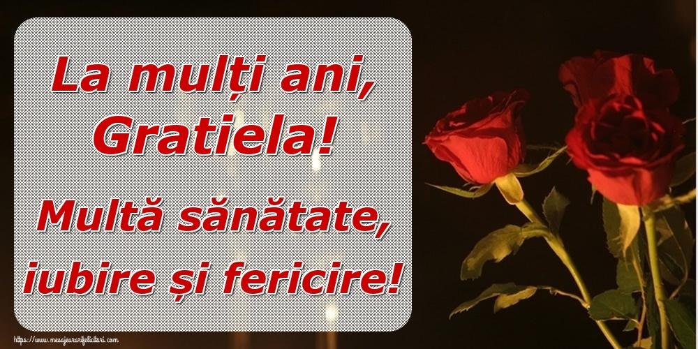 Felicitari de la multi ani | La mulți ani, Gratiela! Multă sănătate, iubire și fericire!