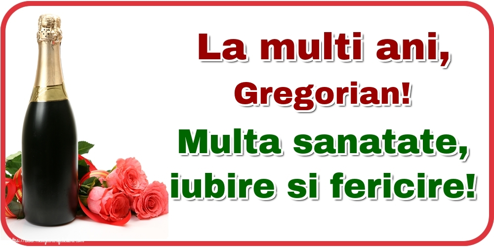 Felicitari de la multi ani | La multi ani, Gregorian! Multa sanatate, iubire si fericire!