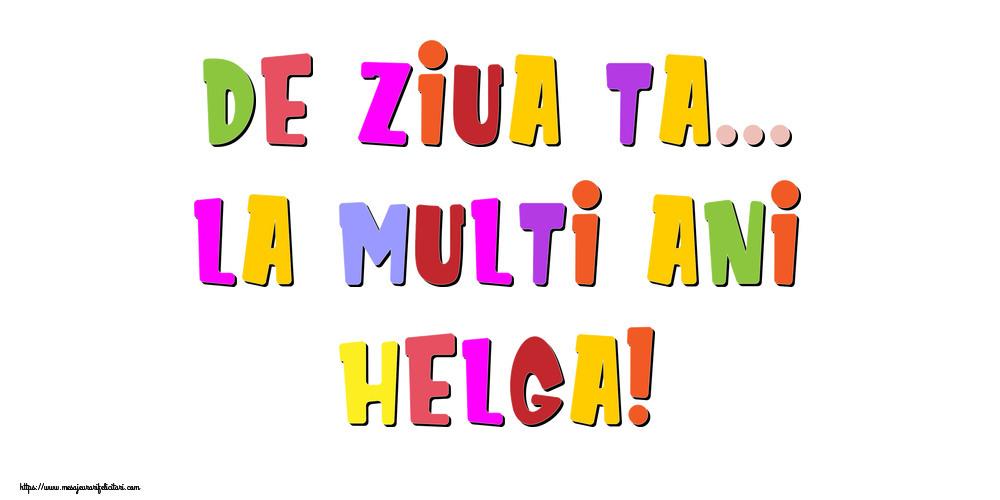 Felicitari de la multi ani | De ziua ta... La multi ani, Helga!