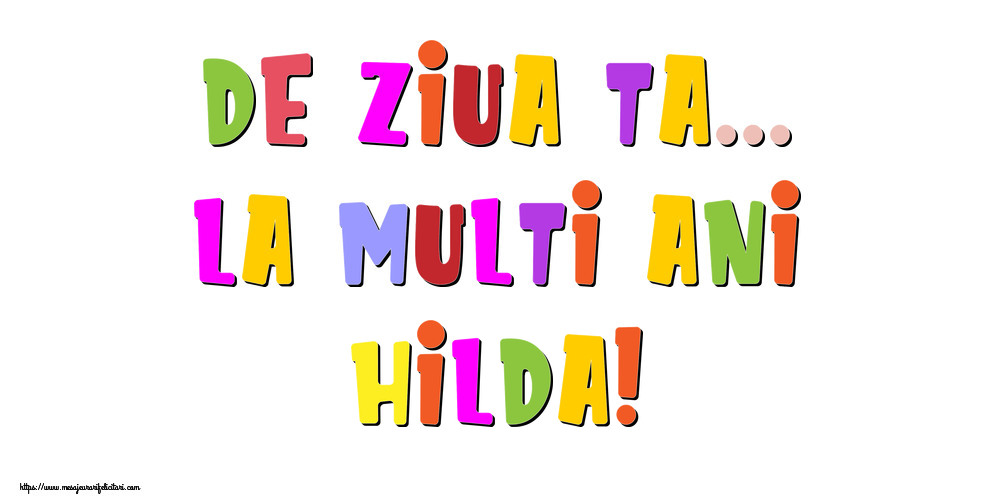 Felicitari de la multi ani | De ziua ta... La multi ani, Hilda!
