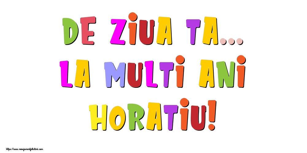 Felicitari de la multi ani   De ziua ta... La multi ani, Horatiu!