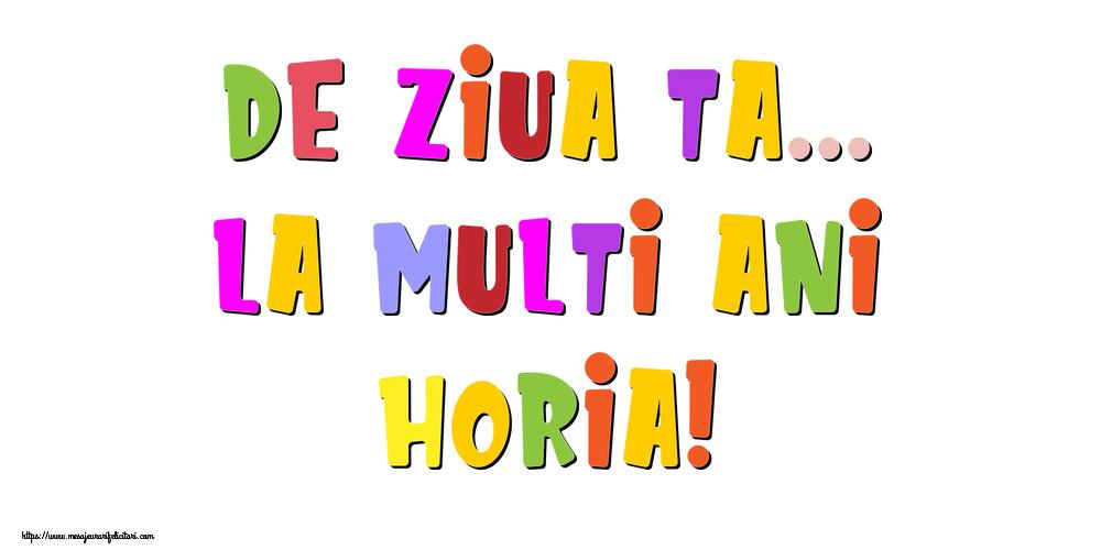 Felicitari de la multi ani | De ziua ta... La multi ani, Horia!