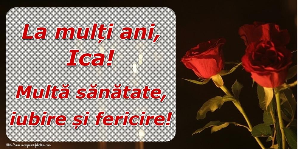 Felicitari de la multi ani | La mulți ani, Ica! Multă sănătate, iubire și fericire!