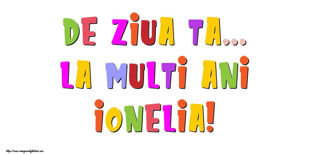 Felicitari de la multi ani | De ziua ta... La multi ani, Ionelia!