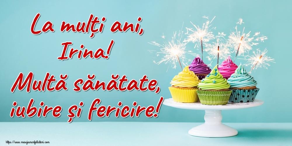 Felicitari de la multi ani | La mulți ani, Irina! Multă sănătate, iubire și fericire!