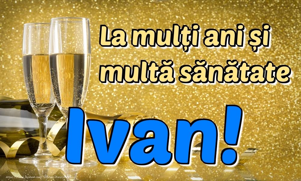 Felicitari de la multi ani   La mulți ani multă sănătate Ivan!