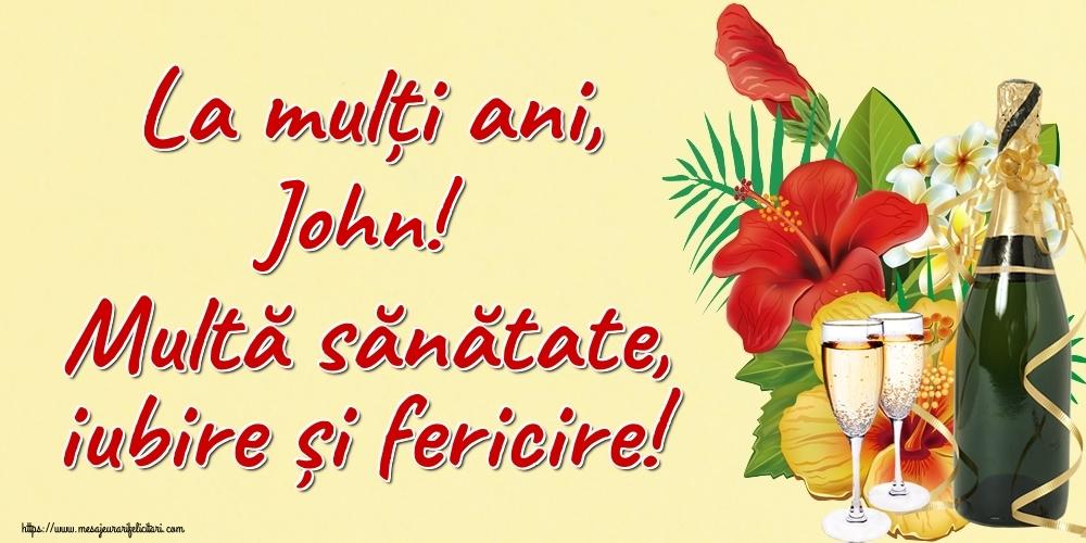 Felicitari de la multi ani | La mulți ani, John! Multă sănătate, iubire și fericire!