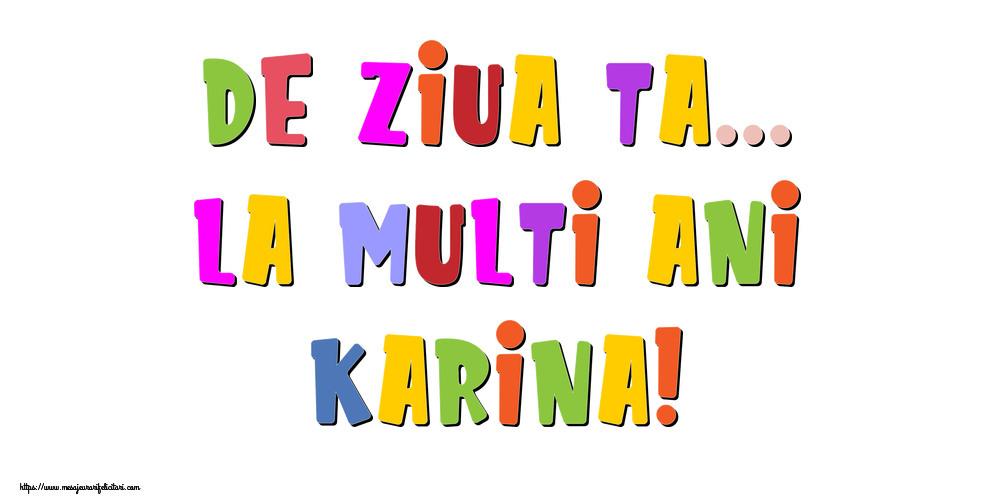 Felicitari de la multi ani   De ziua ta... La multi ani, Karina!
