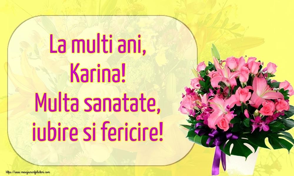 Felicitari de la multi ani   La multi ani, Karina! Multa sanatate, iubire si fericire!