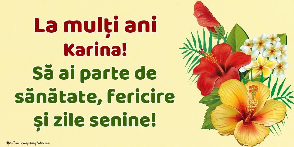 Felicitari de la multi ani   La mulți ani Karina! Să ai parte de sănătate, fericire și zile senine!