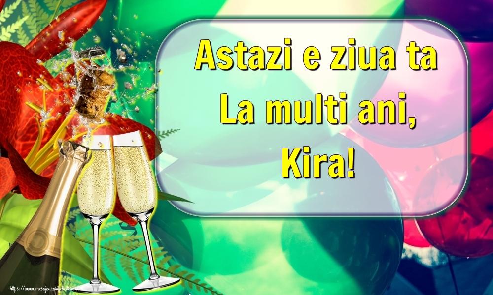 Felicitari de la multi ani | Astazi e ziua ta La multi ani, Kira!