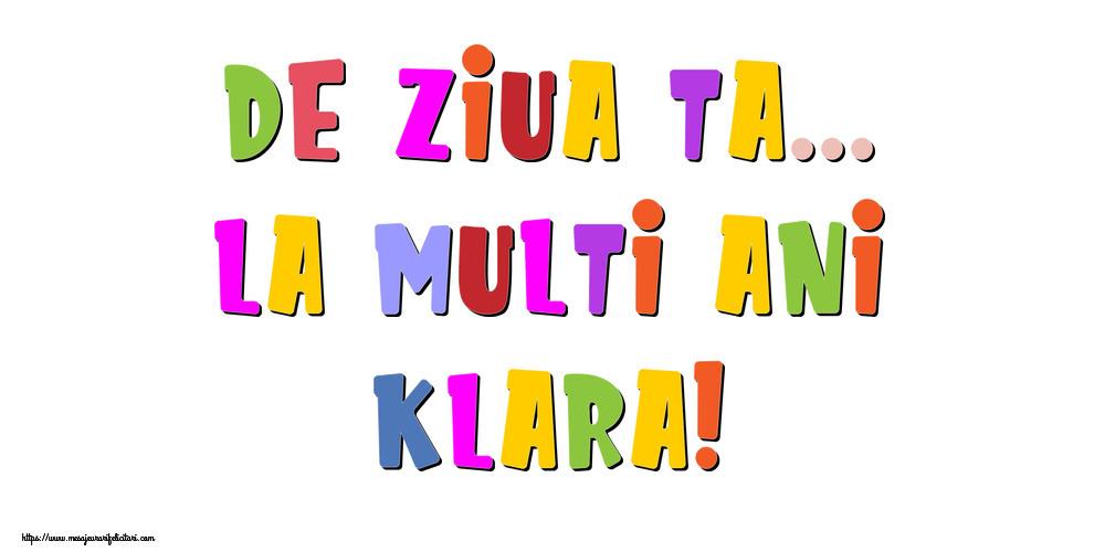 Felicitari de la multi ani | De ziua ta... La multi ani, Klara!