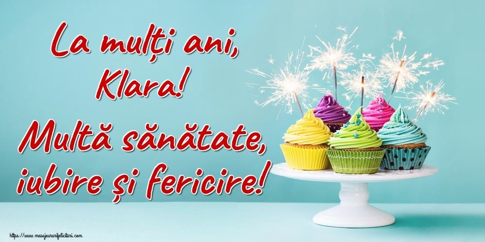 Felicitari de la multi ani | La mulți ani, Klara! Multă sănătate, iubire și fericire!