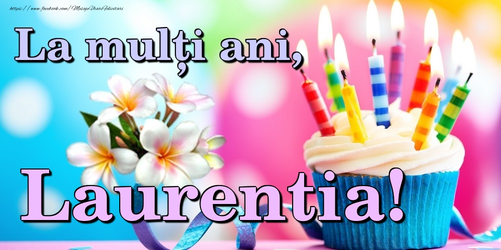 Felicitari de la multi ani   La mulți ani, Laurentia!