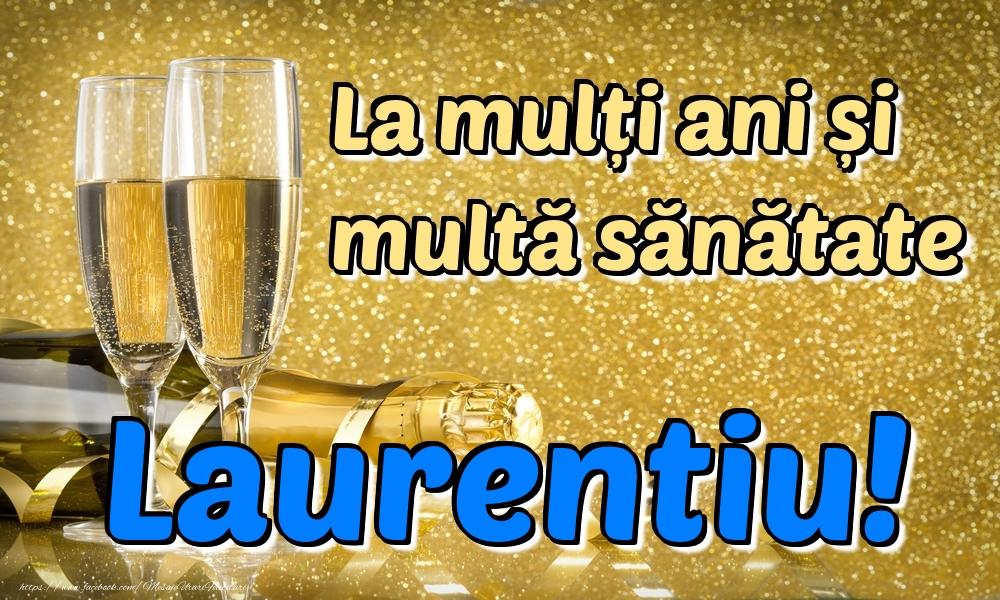 Felicitari de la multi ani   La mulți ani multă sănătate Laurentiu!