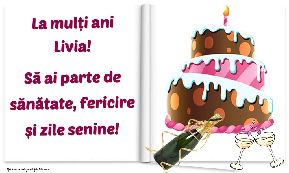 Felicitari de la multi ani   La mulți ani Livia! Să ai parte de sănătate, fericire și zile senine!