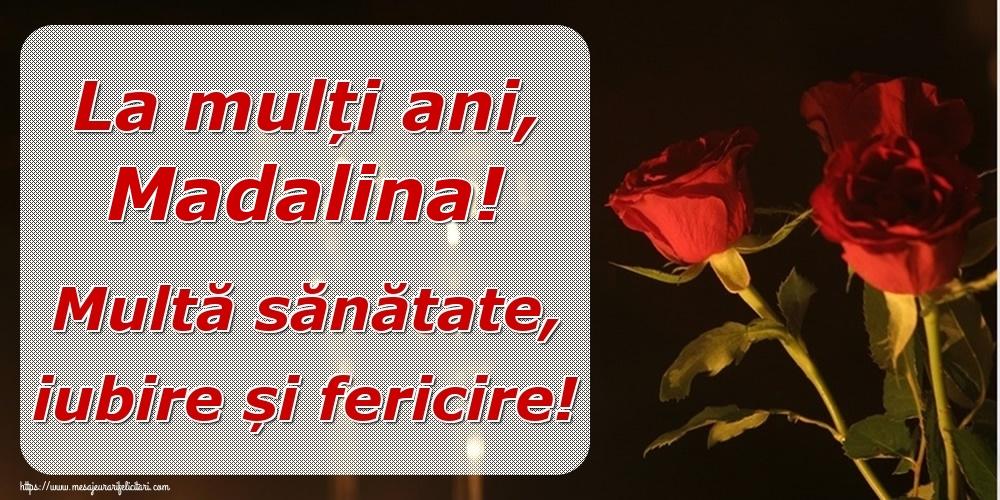 Felicitari de la multi ani | La mulți ani, Madalina! Multă sănătate, iubire și fericire!