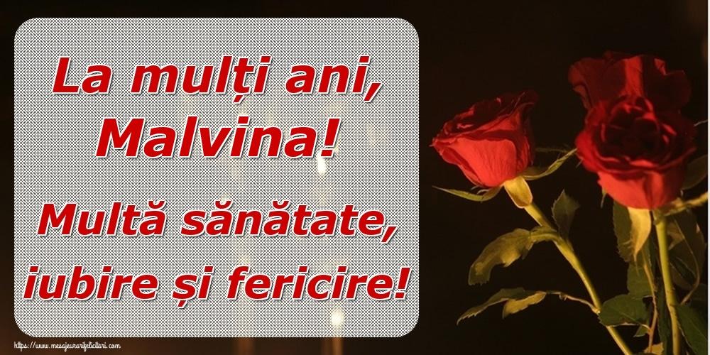 Felicitari de la multi ani | La mulți ani, Malvina! Multă sănătate, iubire și fericire!