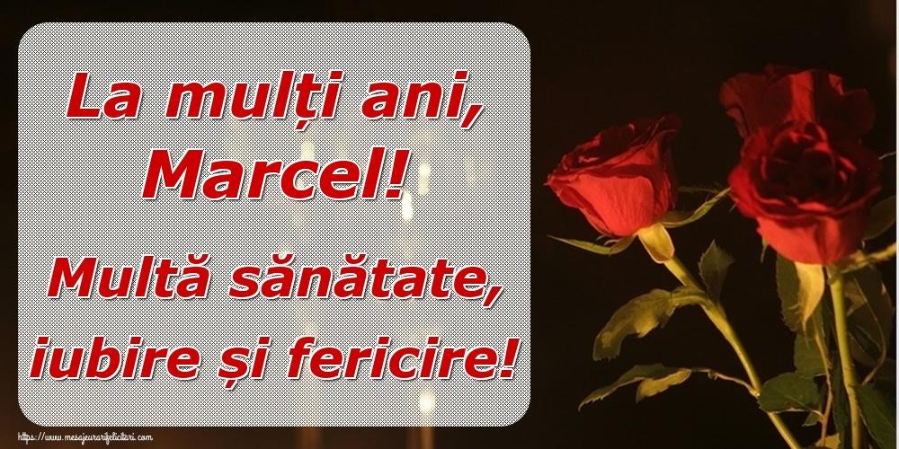Felicitari de la multi ani | La mulți ani, Marcel! Multă sănătate, iubire și fericire!