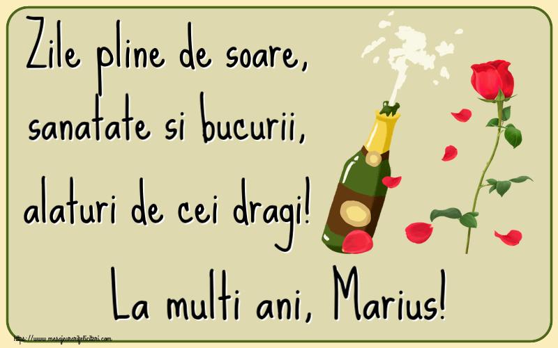 Felicitari de la multi ani   Zile pline de soare, sanatate si bucurii, alaturi de cei dragi! La multi ani, Marius!