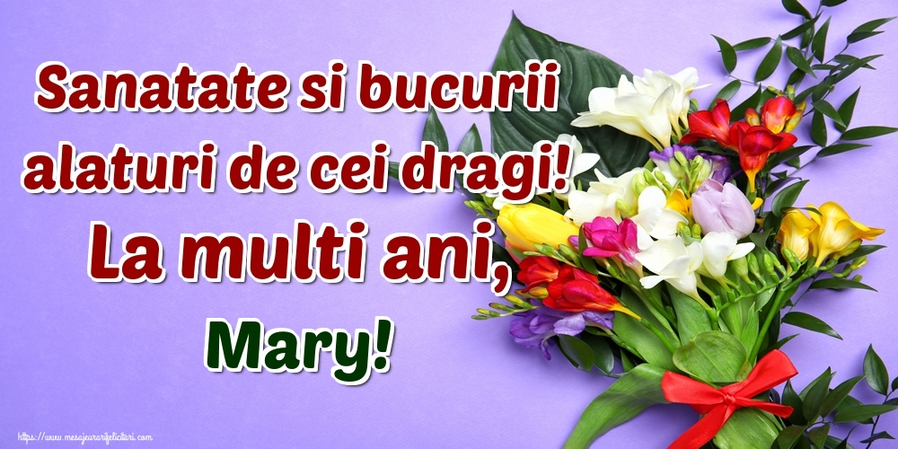 Felicitari de la multi ani | Sanatate si bucurii alaturi de cei dragi! La multi ani, Mary!
